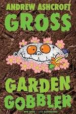 Gross Garden Gobbler