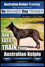 Australian Kelpie Training - Dog Training with the No Brainer Dog Trainer We Make It That Easy!