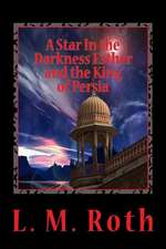 A Star in the Darkness Esther and the King of Persia