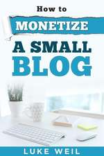 Luke Weil's How to Monetize a Small Blog
