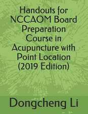 Handouts for Nccaom Board Preparation Course in Acupuncture with Point Location:  Lessons for a Lifetime of Faith in Christ