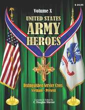 United States Army Heroes - Volume X:  Distinguished Service Cross (Vietnam to Present)