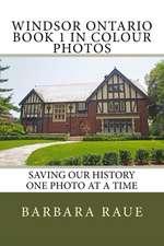 Windsor Ontario Book 1 in Colour Photos