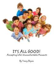 It's All Good! Accepting Life's Uncomfortable Moments