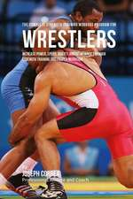 The Complete Strength Training Workout Program for Wrestlers
