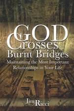 God Crosses Burnt Bridges:  Maintaining the Most Important Relationships in Your Life