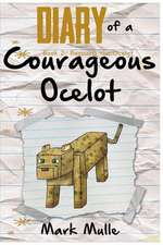 Diary of a Courageous Ocelot (Book 2):  Rescuing an Ocelot (an Unofficial Minecraft Book for Kids Ages 9 - 12 (Preteen)