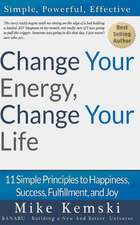 Change Your Energy, Change Your Life:  11 Simple Principles to Happiness, Success, Fulfillment, and Joy