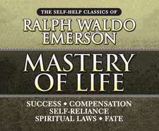 Mastery of Life:  The Self-Help Classics of Ralph Waldo Emerson