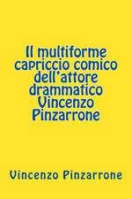Il Multiforme Capriccio Comico Dell'attore Drammatico Vincenzo Pinzarrone
