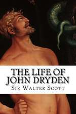 The Life of John Dryden:  Collected from Abbotsford