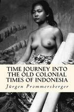 Time Journey Into the Old Colonial Times of Indonesia