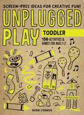 Unplugged Play: Toddler: 156 Games & Activities for Ages 1-2