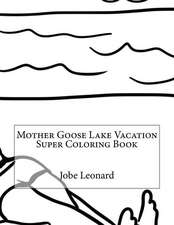 Mother Goose Lake Vacation Super Coloring Book