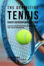 The Definitive Tennis Coach's Nutrition Manual to Rmr