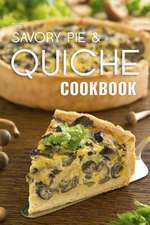 The Savory Pie & Quiche Cookbook