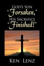 """God's Son """"Forsaken,"""" His Sacrifice """"Finished!"""""""