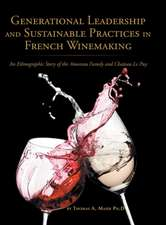 Generational Leadership and Sustainable Practices in French Winemaking: An Ethnographic Story of the Amoreau Family and Chateau Le Puy