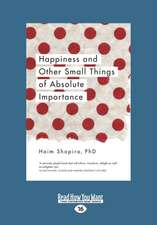 Happiness and Other Small Things of Absolute Importance (Large Print 16pt)