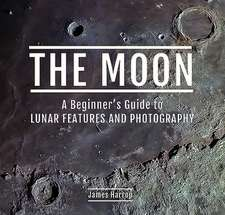 Moon: A Beginner's Guide to Lunar Features and Photography