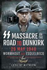 SS Massacre on the Road to Dunkirk: Wormhout and Esquelbecq 29 May 1940
