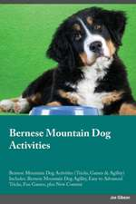 Bernese Mountain Dog Activities Bernese Mountain Dog Activities (Tricks, Games & Agility) Includes