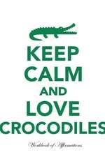 Keep Calm Love Crocodiles Workbook of Affirmations Keep Calm Love Crocodiles Workbook of Affirmations