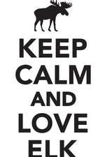Keep Calm Love Elk Workbook of Affirmations Keep Calm Love Elk Workbook of Affirmations