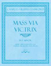 Mass Via Victrix - In F Minor - Music Arranged for Soli, Chorus, Orchestra and Organ - Op.173