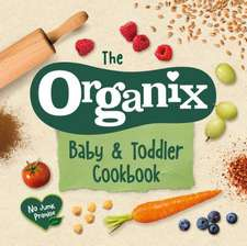 The Organix Baby and Toddler Cookbook: 80 Tasty Recipes for Your Little Ones# First Food Adventures