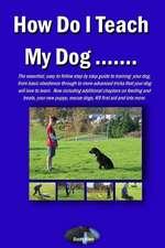 How Do I Teach My Dog.....