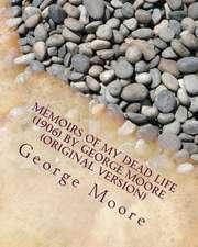 Memoirs of My Dead Life (1906) by George Moore (Original Version)