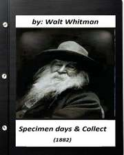 Specimen Days & Collect (1882) by Walt Whitman (Original Classics)