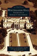 Whitemarsh Hall: The Estate of Edward T. Stotesbury