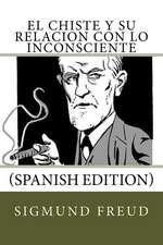 El Chiste y Su Relacion Con Lo Inconsciente (Spanish Edition)
