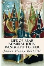 Life of Rear Admiral John Randolph Tucker
