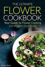 The Ultimate Flower Cookbook, Your Guide to Flower Cooking