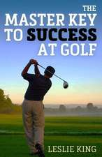 The Master Key to Success at Golf