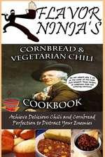 Flavor Ninja's Cornbread & Vegetarian Chili Cookbook