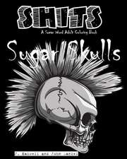 Sugar Skulls Shits