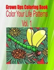 Grown Ups Coloring Book Color Your Life Patterns Vol. 1 Mandalas