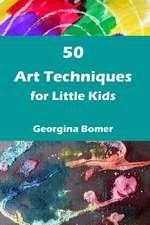 50 Art Techniques for Little Kids
