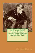 Lord Arthur Savile's Crime & Other Stories. by Oscar Wilde (Original Version)