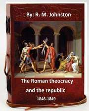 The Roman Theocracy and the Republic, 1846-1849. by