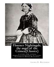 Florence Nightingale, the Angel of the Crimea; By Laura E. Richards (Classics)