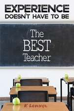 Experience Doesn't Have to Be the Best Teacher