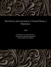 The History and Conversion of Samuel Harris, a Polish Jew