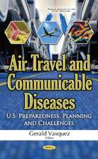 Air Travel & Communicable Diseases: U.S. Preparedness, Planning & Challenges