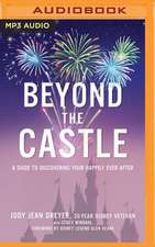 Beyond the Castle: A Disney Insider's Guide to Finding Your Happily Ever After