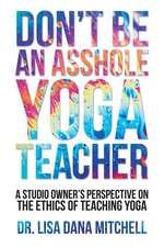 Don't Be an Asshole Yoga Teacher